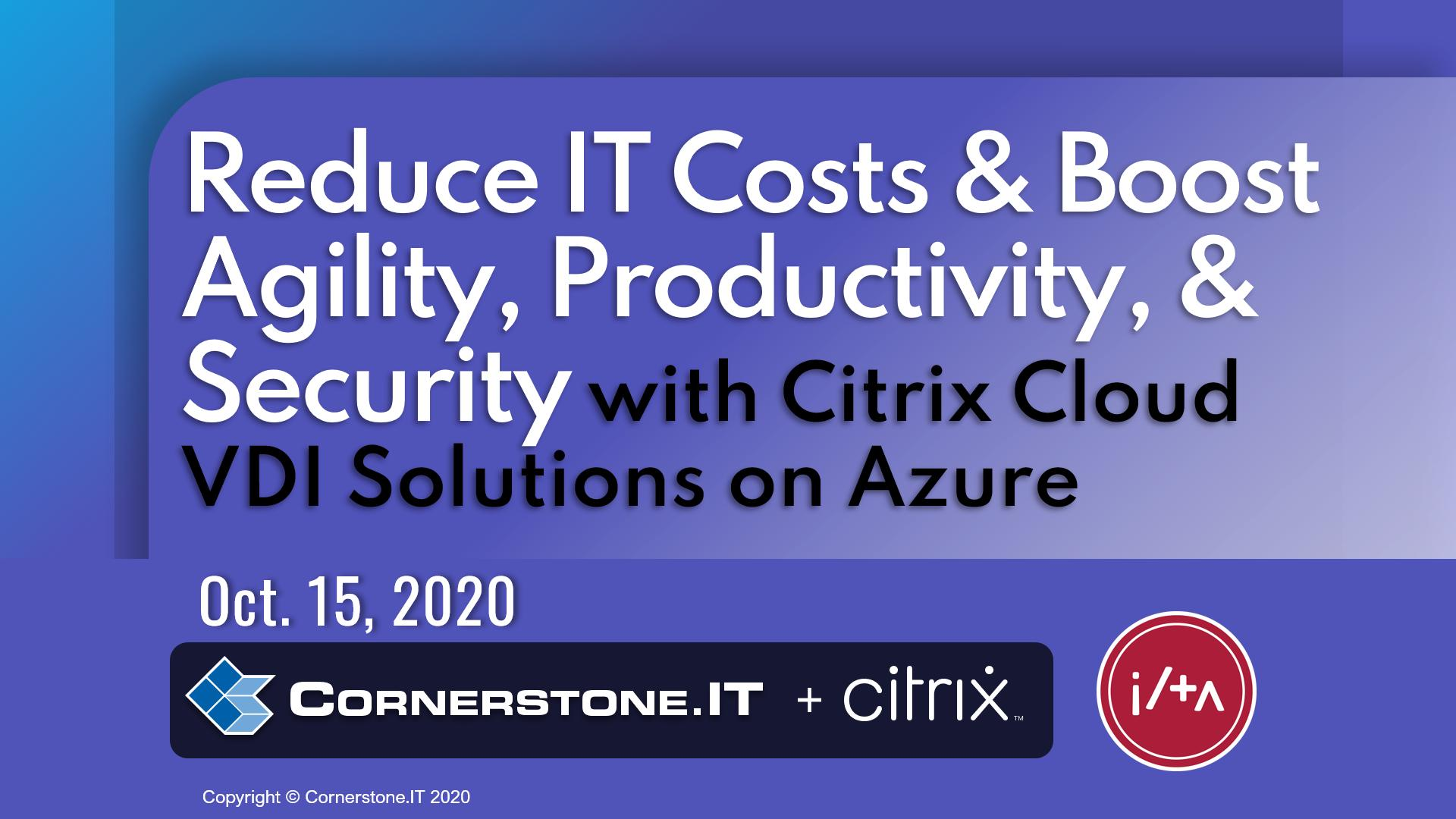 Reduce IT Costs Boost Agility, Productivity, & Security with Citrix Cloud VDI Solutions on MS Azure