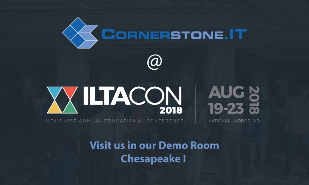 ILTACON 2018 Cornerstone.IT Legal Technology Experts